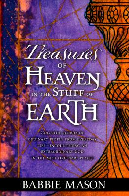 Treasures of Heaven: Colorful Stories of Ordinary People from Everyday Life-Encountering an Extraordinary God in the Most Ordinary Places. - Mason, Babbie