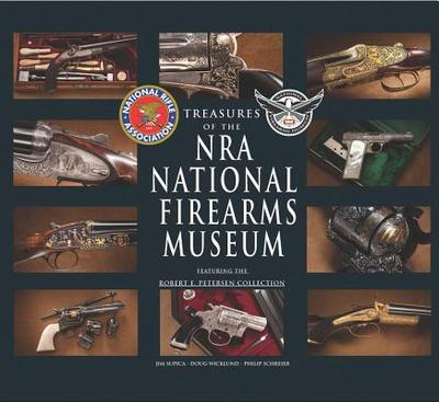 Treasures of the NRA National Firearms Museum - Supica, Jim