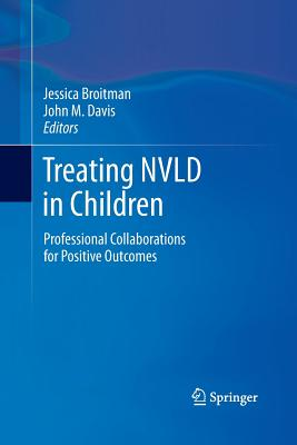 Treating Nvld in Children: Professional Collaborations for Positive Outcomes - Broitman, Jessica (Editor), and Davis, John M (Editor)