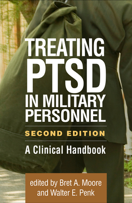 Treating Ptsd in Military Personnel, Second Edition: A Clinical Handbook - Moore, Bret A, PsyD, Abpp (Editor), and Penk, Walter E, PhD, Abpp (Editor), and Friedman, Matthew J, MD, PhD (Foreword by)