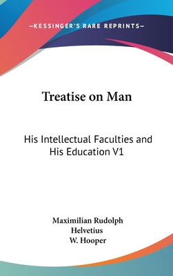 Treatise on Man: His Intellectual Faculties and His Education V1 - Helvetius, M, and Hooper, W (Translated by)