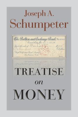 Treatise on Money - Schumpeter, Joseph Alois, and Mann, Fritz Karl (Editor), and Alvarado, Ruben (Translated by)