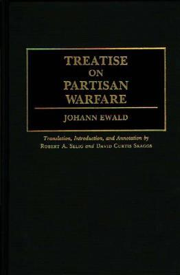 Treatise on Partisan Warfare - Ewald, Johan, and Selig, Robert A, and Skaggs, David Curtis