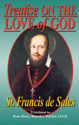 Treatise on the Love of God: Also Known Simply As: On the Love of God - Sales, Francis de, and St Francis De Sales, and Mackey, Henry B (Translated by)