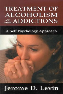 Treatment of Alcoholism and Other Addictions: A Self-Psychology Approach - Levin, Jerome David, Ph.D.