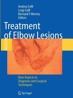 Treatment of Elbow Lesions: New Aspects in Diagnosis and Surgical Techniques - Celli, Andrea (Editor), and Celli, Luigi (Editor), and Morrey, Bernard F. (Editor)