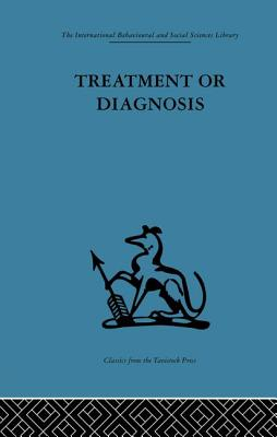 Treatment or Diagnosis: A study of repeat prescriptions in general practice - Balint, Michael (Editor), and Hunt, John (Editor)