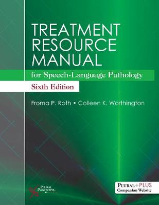 Treatment Resource Manual for Speech-Language Pathology - Roth, Froma, and Worthington, Colleen K.