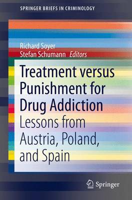 Treatment Versus Punishment for Drug Addiction: Lessons from Austria, Poland, and Spain - Soyer, Richard (Editor), and Schumann, Stefan (Editor)