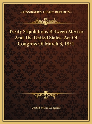 Treaty Stipulations Between Mexico and the United States, Act of Congress of March 3, 1851 - United States Congress