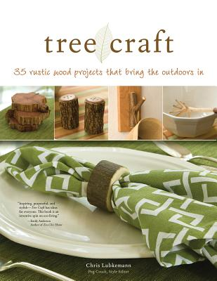 Tree Craft: 35 Rustic Wood Projects That Bring the Outdoors in - Lubkemann, Chris