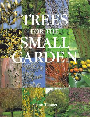 Trees for the Small Garden - Toomer, Simon