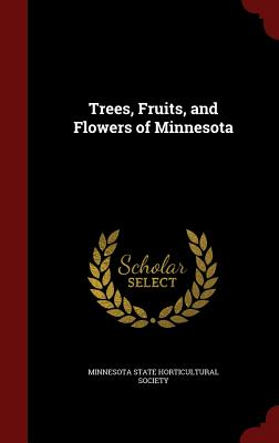 Trees, Fruits, and Flowers of Minnesota - Minnesota State Historical Society (Creator), and Minnesota State Horticultural Society (Creator)