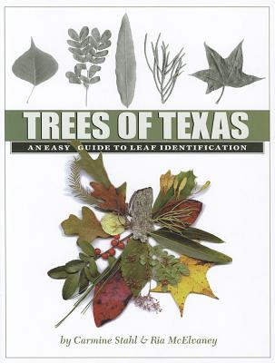 Trees of Texas: An Easy Guide to Leaf Identification - Stahl, Carmine