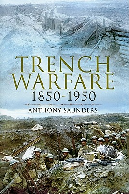 Trench Warfare 1850-1950 - Saunders, Anthony