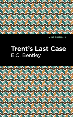 Trent's Last Case - Bentley, E C, and Editions, Mint (Contributions by)