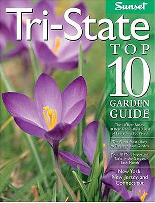 Tri-State Top 10 Garden Guide: The Plants Most Likely to Thrive in Your Garden - Sunset Publishing, and Editors, Of Sunset Books, and Sunset Books