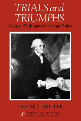 Trials and Triumphs: George Washington's Foreign Policy - Reuter, Frank T
