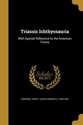 Triassic Ichthyosauria - Merriam, John C (John Campbell) 1869-1 (Creator)
