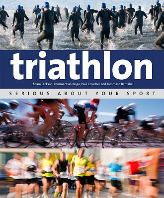 Triathlon: Serious About Your Sport - Dickson, Adam, and Wielinga, Remmert, and Cowcher, Paul