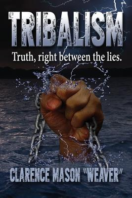 Tribalism: The Truth Between the Lies - Weaver, Clarence Mason