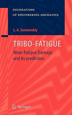 Tribo-Fatigue: Wear-Fatigue Damage and Its Prediction - Sosnovskiy, Leonid A