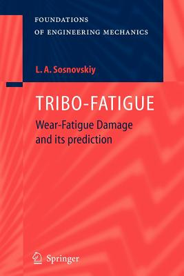TRIBO-FATIGUE: Wear-Fatigue Damage and its Prediction - Sosnovskiy, Leonid A., and Sosnovskaya, R.S. (Translated by), and Frolov, K.V. (Preface by)