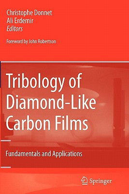 Tribology of Diamond-like Carbon Films: Fundamentals and Applications - Donnet, Christophe (Editor), and Erdemir, Ali (Editor)