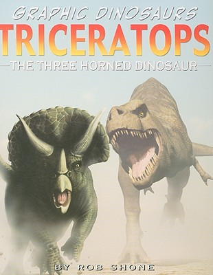Triceratops: The Three Horned Dinosaur -