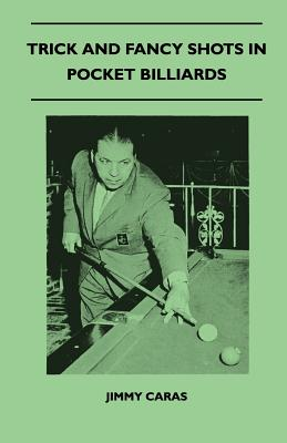 Trick And Fancy Shots In Pocket Billiards - Caras, Jimmy
