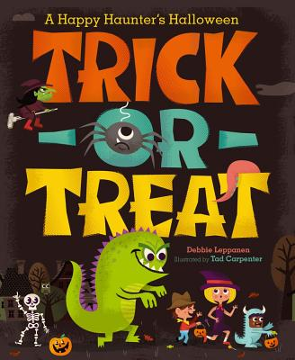 Trick-Or-Treat: A Happy Haunter's Halloween - Leppanen, Debbie