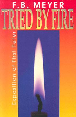 Tried by Fire - Meyer, Frederick Brotherton