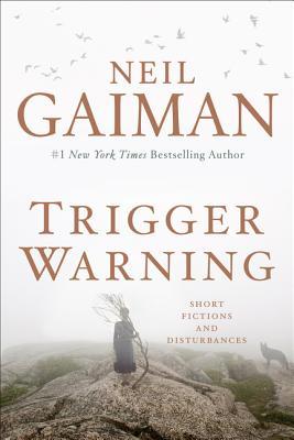 Trigger Warning: Short Fictions and Disturbances - Gaiman, Neil