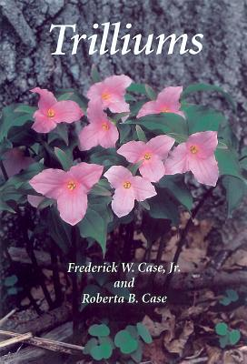 Trilliums - Case, Frederick W, and Case Jr, Frederick W, and Case, Roberta B