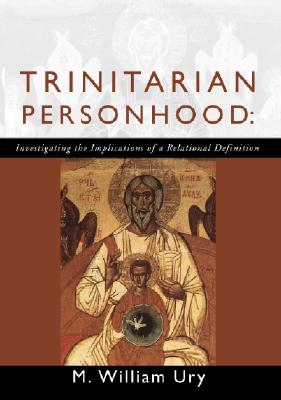 Trinitarian Personhood: Investigating the Implications of a Relational Definition - Ury, William L