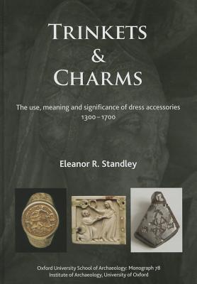 Trinkets and Charms: The Use, Meaning and Significance of Dress Accessories, Ad 1300-1700 - Standley, Eleanor Rose