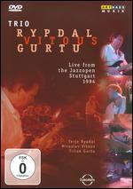 Trio Rypdal/Terje Vitous/Trilok Gurtu: Live from the Jazzopen Stuttgart 1994