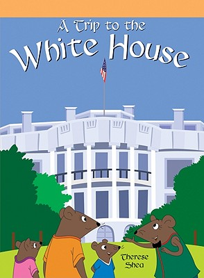 Trip to the White House - Shea, Therese M