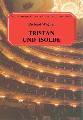 Tristan Und Isolde: Vocal Score - Wagner, Richard (Composer), and Chapman, H