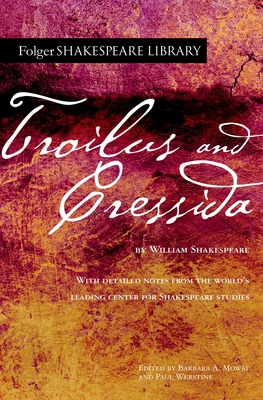 Troilus and Cressida - Shakespeare, William, and Mowat, Barbara a (Editor), and Werstine, Paul (Editor)
