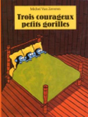 Trois Courageux Petits Gorilles - Zeveren, Michel van