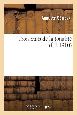 Trois Etats de La Tonalite - Serieyx, Auguste