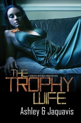 Trophy Wife - Ashley & Jaquavis