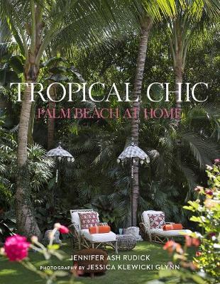Tropical Chic: Palm Beach at Home - Ash Rudick, Jennifer