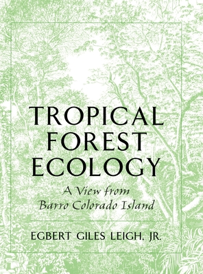 Tropical Forest Ecology: A View from Barro Colorado Island a View from Barro Colorado Island - Leigh, Egbert Giles Jr