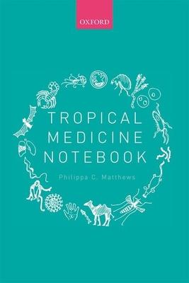 Tropical Medicine Notebook - Matthews, Philippa C.