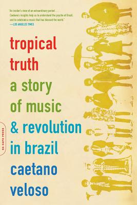 Tropical Truth: A Story of Music and Revolution in Brazil - Veloso, Caetano