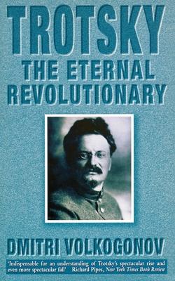 Trotsky: The Eternal Revolutionary - Volkogonov, Dmitri, and Shukman, Harold (Translated by)
