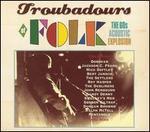 Troubadours of Folk: The '60s Acoustic Explosion [Sanctuary]