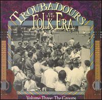 Troubadours of the Folk Era, Vol. 3: The Groups - Various Artists